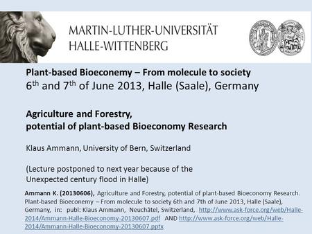Plant-based Bioeconemy – From molecule to society 6 th and 7 th of June 2013, Halle (Saale), Germany Agriculture and Forestry, potential of plant-based.