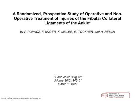 A Randomized, Prospective Study of Operative and Non- Operative Treatment of Injuries of the Fibular Collateral Ligaments of the Ankle* by P. POVACZ, F.