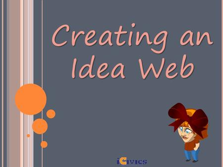 Creating an Idea Web. Sarah's ribbon is not a hat Does not cover her head Does not protect her head Main Argument Supporting Argument The bubble in the.