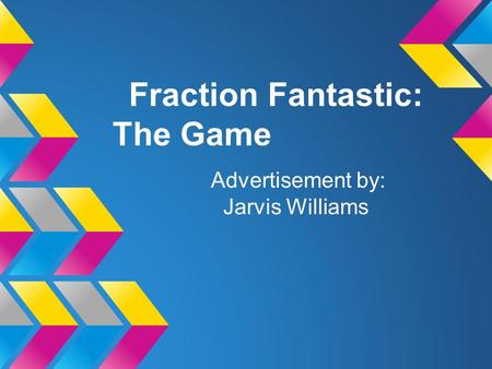 Fraction Fantastic: The Game Advertisement by: Jarvis Williams.