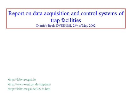 Report on data acquisition and control systems of trap facilities Dietrich Beck, DVEE/GSI, 23 th of May 2002