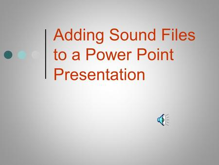 Adding Sound Files to a Power Point Presentation.