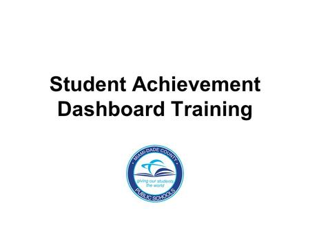 Student Achievement Dashboard Training. Objectives ●PWBAT understand the purpose for using the dashboard to analyze student achievement ●PWBAT understand.
