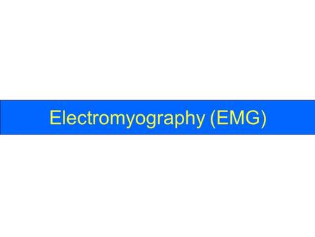 Electromyography (EMG). Electromyogram  A tracing made with an electromyograph Electromyograph Electromyography (EMG) is a medical technique for measuring.