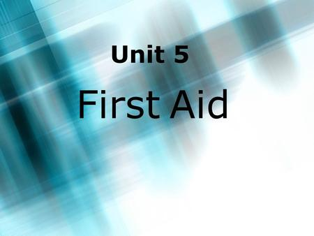 Unit 5 First Aid. 2 What is first aid? >First is the kind of_____ given to someone who suddenly ______ or gets ______ before a doctor can be found. Often.