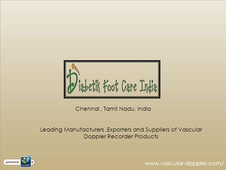 Chennai, Tamil Nadu, India Leading Manufacturers,Exporters and Suppliers of Vascular Doppler Recorder Products www.vascular-doppler.com/