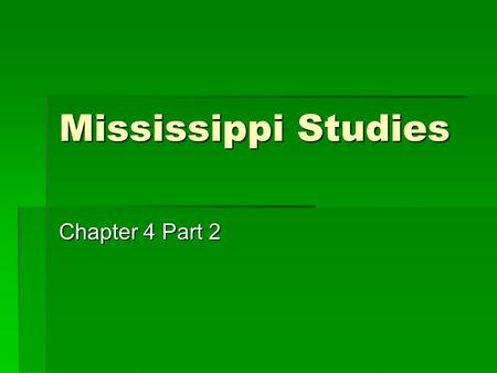 Mississippi Studies Chapter 4 Part 2.
