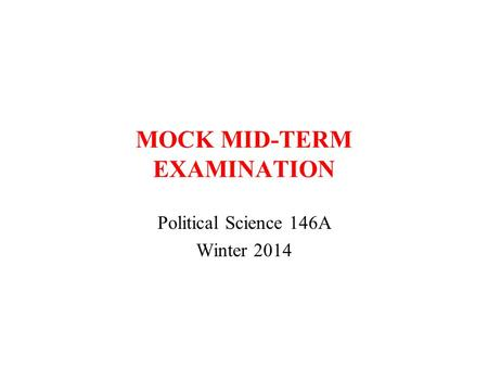 MOCK MID-TERM EXAMINATION Political Science 146A Winter 2014.