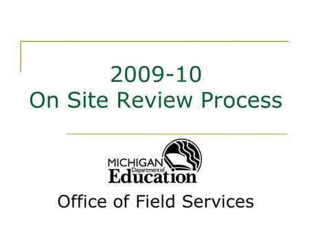 2009-10 On Site Review Process Office of Field Services.