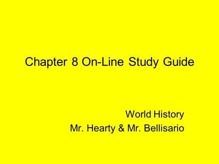 Chapter 8 On-Line Study Guide World History Mr. Hearty & Mr. Bellisario.