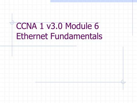 CCNA 1 v3.0 Module 6 Ethernet Fundamentals. Purpose of This PowerPoint This PowerPoint primarily consists of the Target Indicators (TIs) of this module.