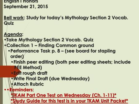 English I Honors September 21, 2015 Bell work: Study for today's Mythology Section 2 Vocab. Quiz Agenda: Take Mythology Section 2 Vocab. Quiz Collection.