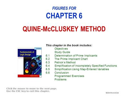 ©2004 Brooks/Cole FIGURES FOR CHAPTER 6 QUINE-McCLUSKEY METHOD Click the mouse to move to the next page. Use the ESC key to exit this chapter. This chapter.
