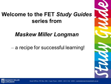 Welcome to the FET Study Guides series from Maskew Miller Longman – a recipe for successful learning!