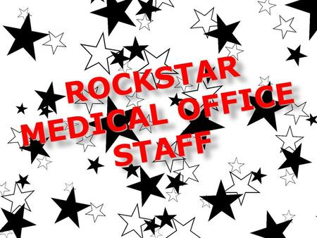 ROCKSTAR Medical Office Staff ROCKSTAR MEDICAL OFFICE STAFF.