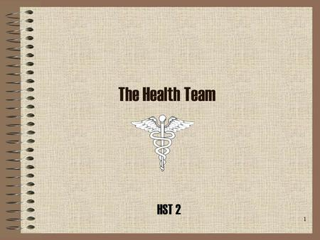 1 The Health Team HST 2 2 Introduction Care of the sick, the prevention of illness and the promotion of health and general welfare requires a combination.