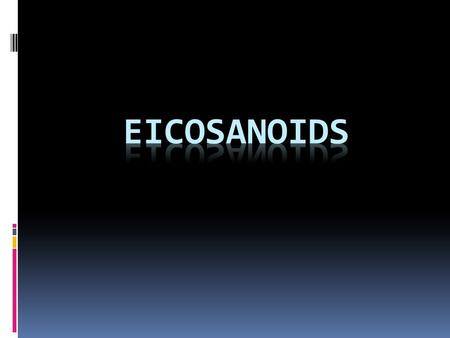 Overview  Eicosanoids are a large group of autocoids with potent effects on virtually every tissue in the body  these agents are derived from metabolism.