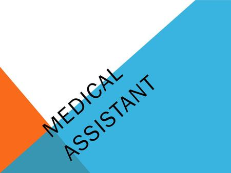 MEDICAL ASSISTANT. RESPONSIBILITIES OF A MEDICAL ASSISTANT.