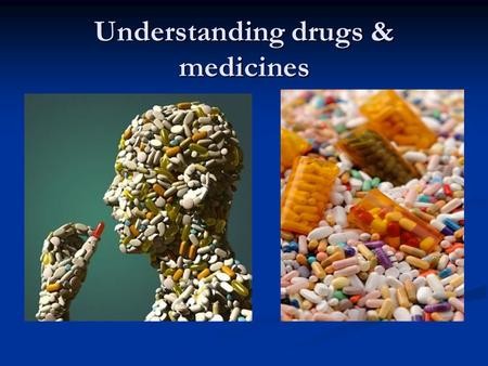 Understanding drugs & medicines. Chapter 9.1 Key Terms _______________ _______________- any substance that causes a change in a person's physical or psychological.