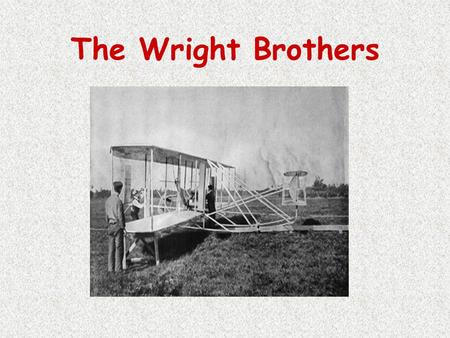 The Wright Brothers. EDE 417-01 Miranda Walker & Heather Woessner.
