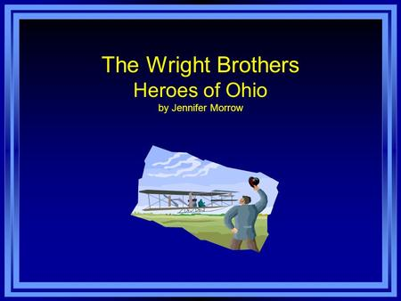 The Wright Brothers Heroes of Ohio by Jennifer Morrow.