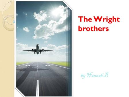 The Wright brothers by Hannah B. Contents page A mans dream of flying. Biography Airplanes First flight The year 1903 The year 1904 The year 1905 Present.