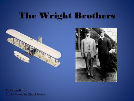 The Wright Brothers By Kenny Burton, Co-Authored by Chuck Norris.
