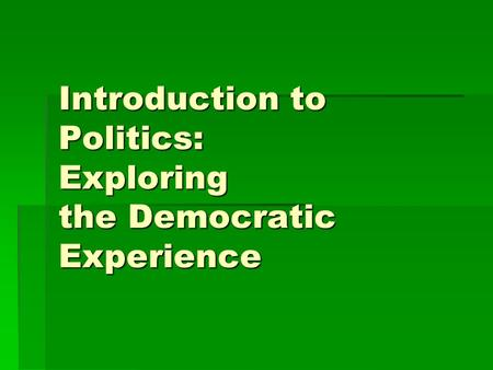 Introduction to Politics: Exploring the Democratic Experience.