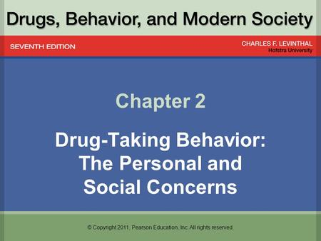© Copyright 2011, Pearson Education, Inc. All rights reserved. Chapter 2 Drug-Taking Behavior: The Personal and Social Concerns.