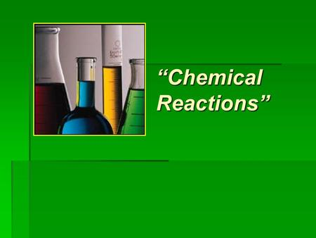 """Chemical Reactions"". All chemical reactions…  have two parts: 1.Reactants = the stuff you start with 2.Products = the stuff you end up with  The reactants."