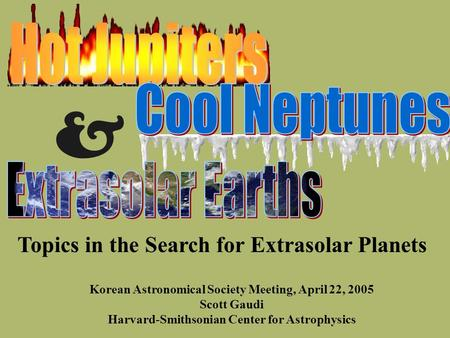 Korean Astronomical Society Meeting, April 22, 2005 Scott Gaudi Harvard-Smithsonian Center for Astrophysics & Topics in the Search for Extrasolar Planets.