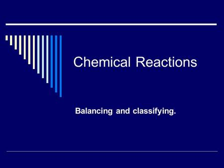 Chemical Reactions Balancing and classifying.. Balanced Equations  Notice that the number of mercury atoms is the same on both sides of the equation.