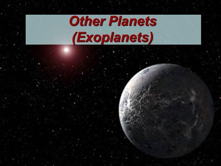 Other Planets (Exoplanets). OGLE-2005-BLG-390Lb Discovered in 2005, via `gravitational microlensing', which uses the properties of lensing of light to.