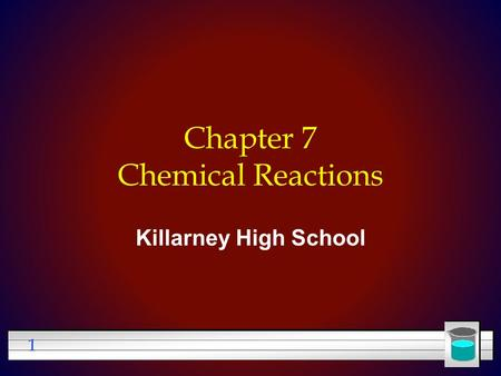 1 Chapter 7 Chemical Reactions Killarney High School.