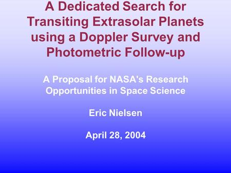 A Dedicated Search for Transiting Extrasolar Planets using a Doppler Survey and Photometric Follow-up A Proposal for NASA's Research Opportunities in Space.