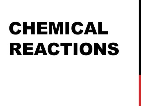 CHEMICAL REACTIONS. WHAT IS A CHEMICAL REACTION? Changes or transforms chemicals into other chemicals Ex: Iron + Oxygen  Iron Oxide (rust) Physical Science.