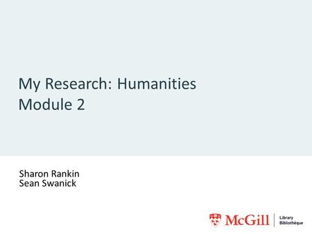 My Research: Humanities Module 2 Sharon Rankin Sean Swanick [