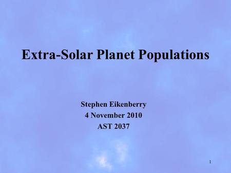 Extra-Solar Planet Populations Stephen Eikenberry 4 November 2010 AST 2037 1.