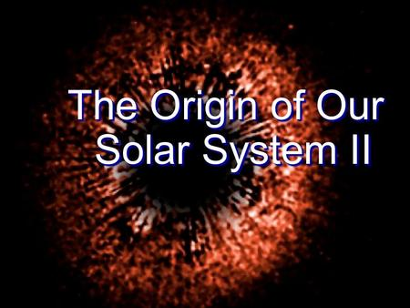 The Origin of Our Solar System II. What are the key characteristics of the solar system that must be explained by any theory of its origins? What are.