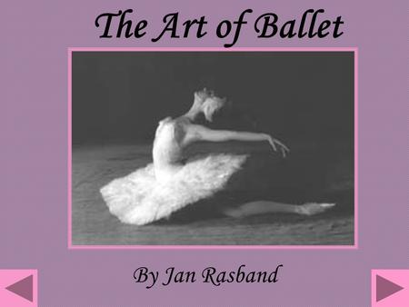 By Jan Rasband The Art of Ballet In ballet class, there are two very important things that you need to remember to do throughout the whole class, no.