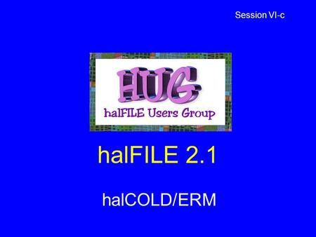 HalFILE 2.1 halCOLD/ERM Session VI-c. COLD – Computer Output to Laser Disk Electronic report management system (ERM) Main-frame and mid-range computer.