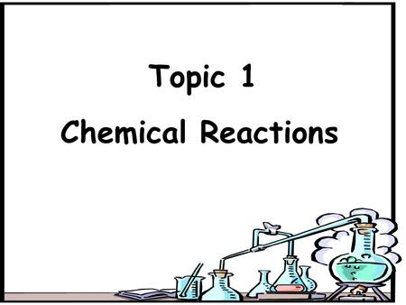 Topic 1 Chemical Reactions. What is a chemical reaction? A chemical reaction can be defined as the process in which changes occur in matter to produce.