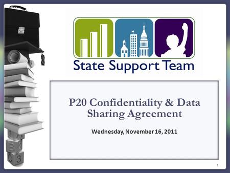1 P20 Confidentiality & Data Sharing Agreement Wednesday, November 16, 2011.