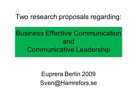 Two research proposals regarding: Business Effective Communication and Communicative Leadership Euprera Berlin 2009