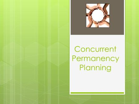 Concurrent Permanency Planning. Concurrent Permanency Planning (CPP) The process of working towards reunification while at the same time planning an alternative.