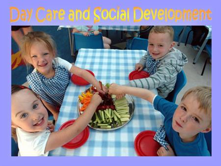 Social development is important for a child's relationships. You need to write about how day care impacts on two aspects of social development: Peer relations.