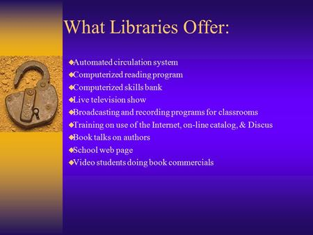 What Libraries Offer:  Automated circulation system  Computerized reading program  Computerized skills bank  Live television show  Broadcasting and.