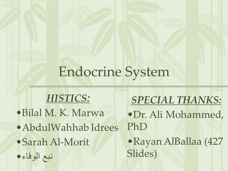 Endocrine System HISTICS: SPECIAL THANKS: Bilal M. K. Marwa
