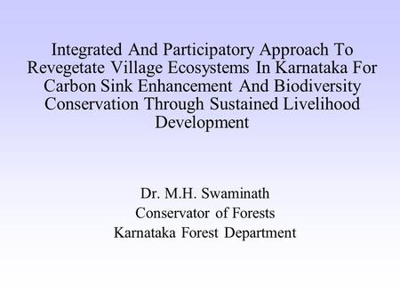 Integrated And Participatory Approach To Revegetate Village Ecosystems In Karnataka For Carbon Sink Enhancement And Biodiversity Conservation Through Sustained.