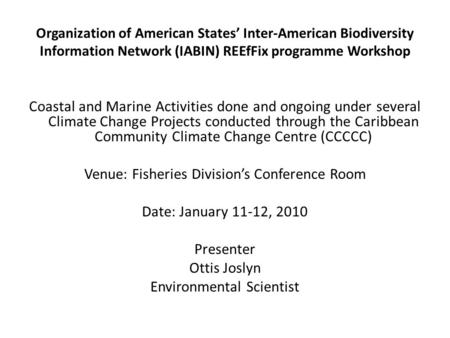 Organization of American States' Inter-American Biodiversity Information Network (IABIN) REEfFix programme Workshop Coastal and Marine Activities done.